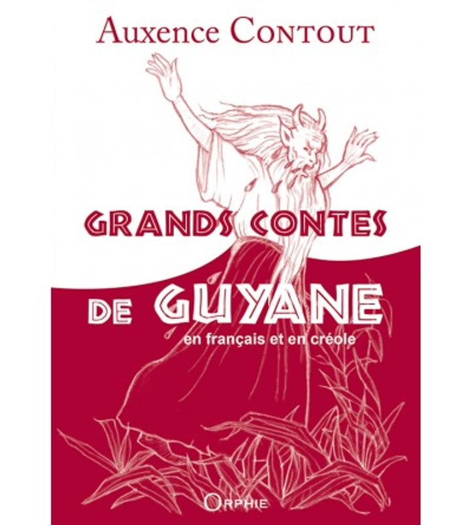 Grands contes de Guyane : en français et en créole / Auxence Contout | Contout, Auxence (1925-2020). Auteur