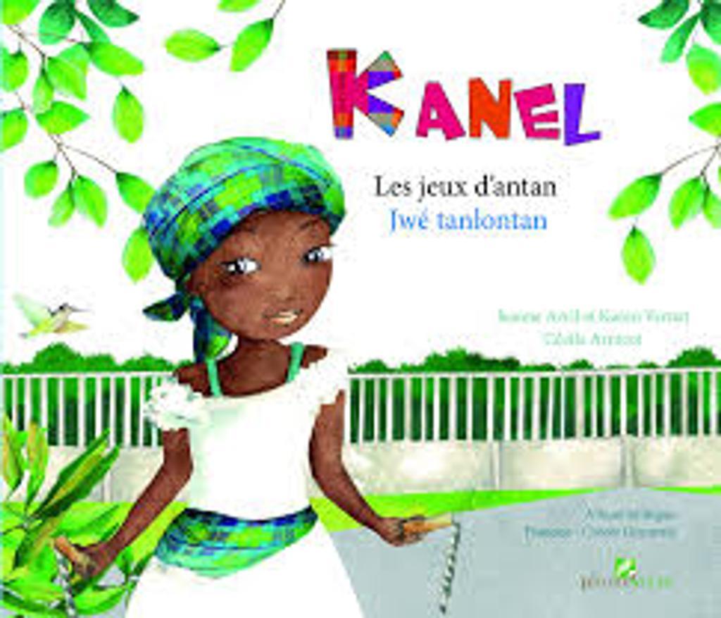 Kanel les jeux d'antan = Kannèl jwé tanlontan / texte de Jeanne Avril et Karen Vernet |