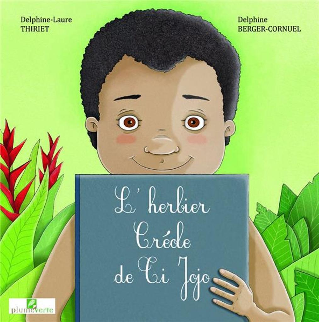 L'herbier créole de Ti Jojo / Delphine-Laure Thiriet, Delphine Berger-Cornuel |