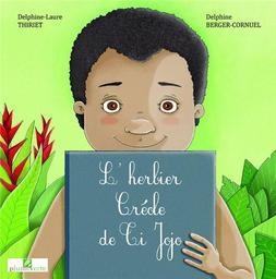 L'herbier créole de Ti Jojo / Delphine-Laure Thiriet, Delphine Berger-Cornuel | Thiriet, Delphine-Laure (1968-....). Auteur