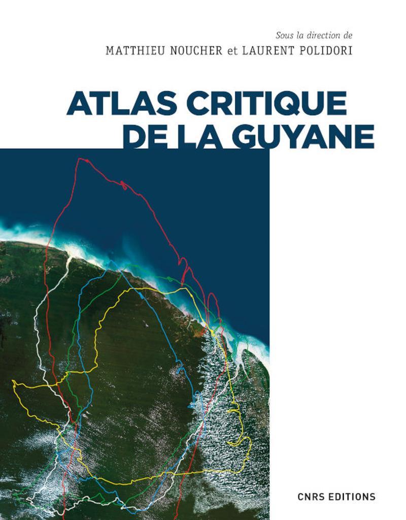 Atlas critique de la Guyane / sous la direction de Matthieu Noucher et Laurent Polidori |