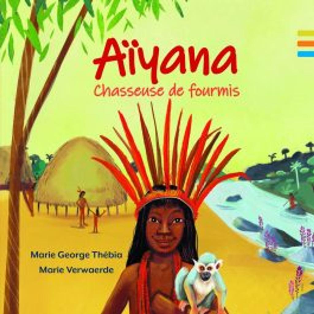 Aïyana : chasseuse de fourmis / écrit par Marie George Thébia | Thébia, Marie-George. Auteur